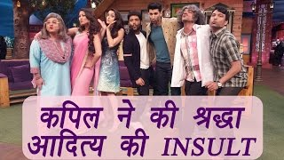The Kapil Sharma Show Kapil Sharma Insults Shraddha Kapoor & Aditya Roy  FilmiBeat