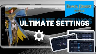 *Ultimate* Settings & Configurations, Skills, Graphic Effects, Notifcations, Black Desert Mobile