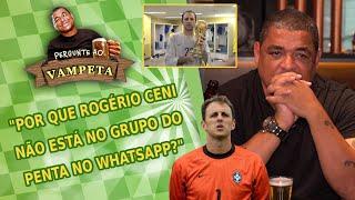 """""""Por que Rogério Ceni não está no grupo do penta no WhatsApp?"""" Pergunte ao Vampeta"""
