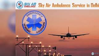 Utilize Sky Air Ambulance in Patna with the Newest Medical Setup