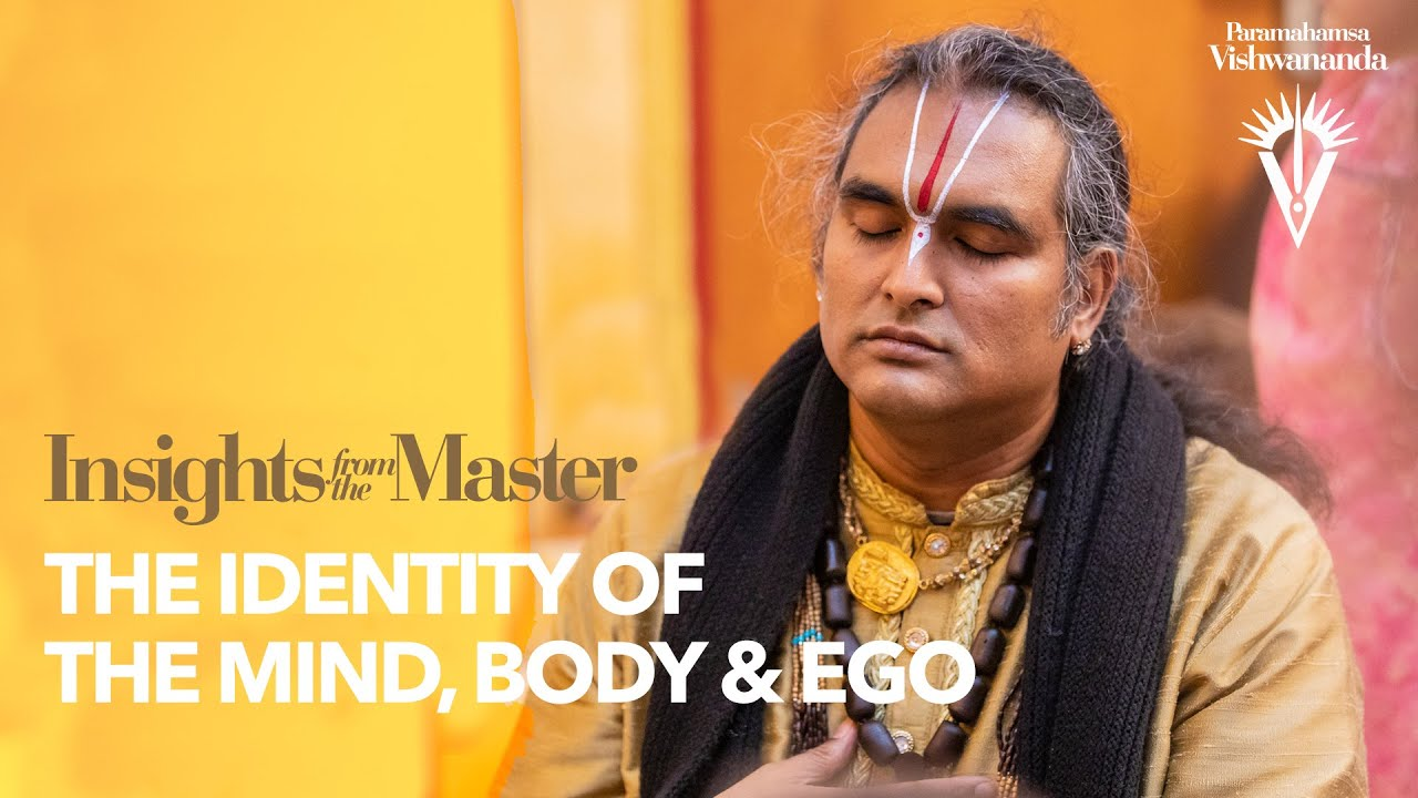 The Identity of the Mind, Body & Ego   Insights from the Master