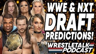 WWE & NXT Draft 2020 Predictions!   WrestleTalk Podcast