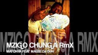 MZIGO CHUNGA RMX BY MATONYA feat MALEE
