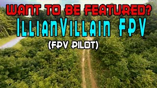 Featuring Fpv Pilots: IllianVillain FPV [Freestyle, Vlogging or Racing, Doesnt matter]