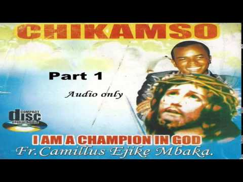 Chikamso (I Am A Champion In God) - Part 1 (Father Mbaka)