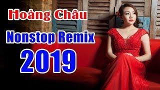 Liên Khúc Nhạc Trẻ Remix Hay Nhất 2019 Sôi Động   Hoàng Châu - NONSTOP HIT DANCE REMIX 2019