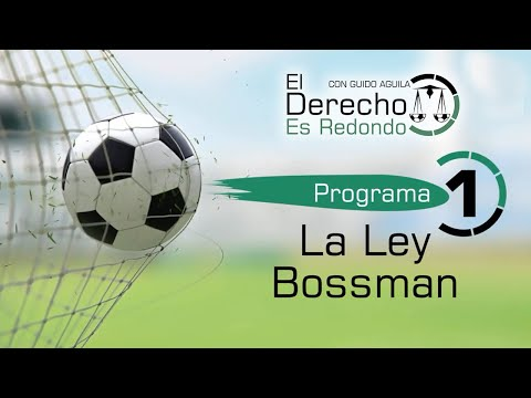 LA LEY BOSMAN - El Derecho es Redondo #1 - Guido Aguila Grados