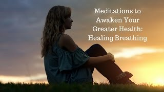 Meditations to Awaken Your Greater Health