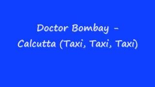 Doctor Bombay - Calcutta (Taxi, Taxi, Taxi)
