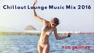Chillout Lounge Music Mix 2016 by Ron Gelinas