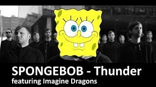 SPONGEBOB singing THUNDER by IMAGINE DRAGONS full cover