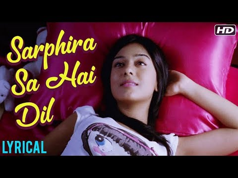 Sarphira Sa Hai Dil Full Song LYRICAL | Love U Mr. Kalakaar | Neeraj Sridhar | Shreya Ghoshal