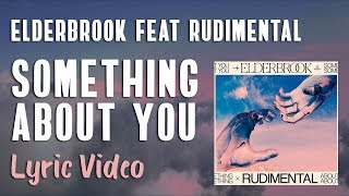 Elderbrook & Rudimental   Something About You (LYRICS)