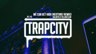 Galantis & Yellow Claw   We Can Get High (NeoTune! Remix)