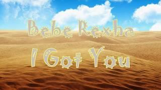 Bebe Rexha - I Got You (Lyrics Video)