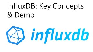 InfuxDB: Overview, Key Concepts and Demo | Getting Started