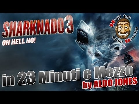 SHARKNADO 3 in 23 MINUTI e MEZZO by Aldo Jones