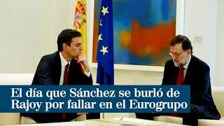 El día que Pedro Sánchez se burló de Mariano Rajoy por fallar en el Eurogrupo