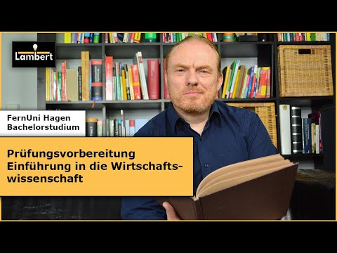"""Vorbereitung auf die Prüfung """"Einführung in die Wirtschaftswissenschaft"""" an der FernUni Hagen"""