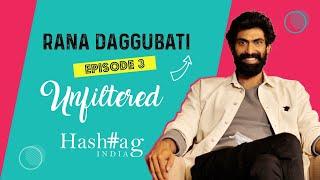Unfiltered Episode 3 - Rana Daggubati!