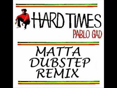 PABLO GAD - HARD TIMES (MATTA REMIX) REGGAE DUBSTEP