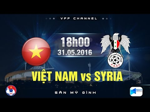 Trực tiếp: ĐT Việt Nam vs ĐT Syria - Giao hữu quốc tế 2016