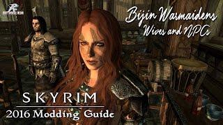 2016 Skyrim Modding Guide - Bonus Episode: Bijin Warmaidens, Wives and NPCs