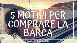 5 Motivi Per Comprare Una Barca A Vela - Valeila Sail Episode 014