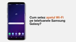 Cum setez apelul Wi-Fi pe telefoanele Samsung Galaxy?