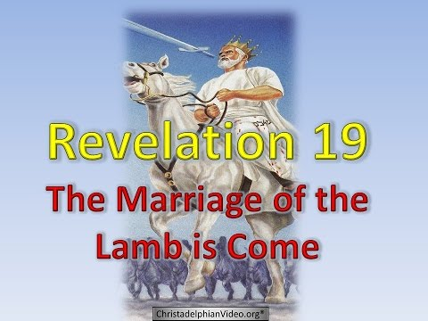 The Marriage of the Lamb is come: Revelation 19
