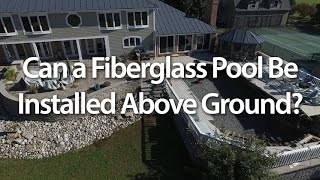 Can a Fiberglass Pool Be Installed Above Ground?