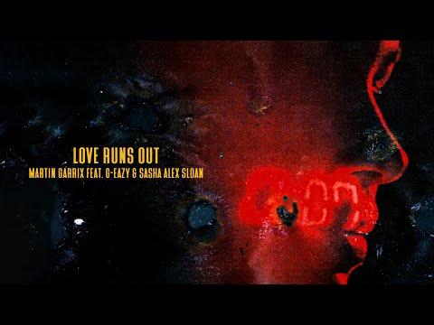 Martin Garrix – Love Runs Out (feat. G-Eazy & Sasha Alex Sloan)