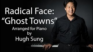 Radical Face: Ghost Towns Arranged For Piano By Hugh Sung