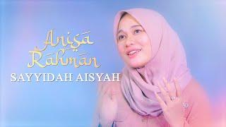 Download lagu Sayyidah Aisyah Istri Rasulullah Anisa Rahman Mp3