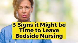 3 Signs it Might be Time to Leave Bedside Nursing