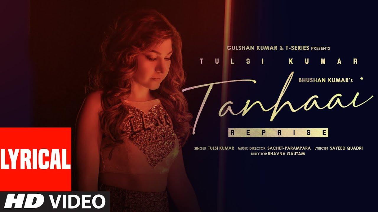 Tulsi Kumar: Tanhaai - Reprise LYRICS SachetParampara|Sayeed Quadri| Bhushan Kumar| Sayeed Quadri and Parampara Lyrics