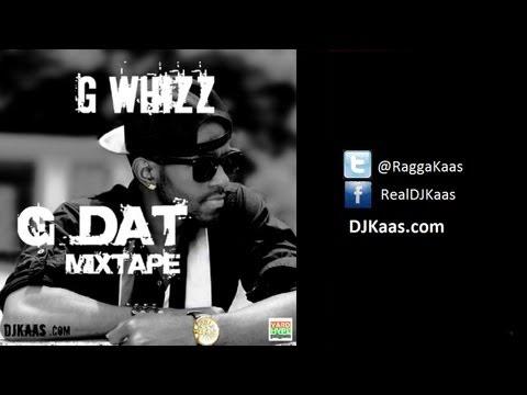 G Whizz - G DAT Mixtape [Dancehall/Reggae - May 2013] | DJ Kaas