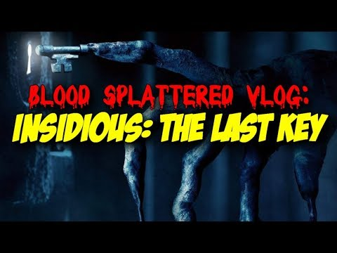Insidious: The Last Key (2018) – Blood Splattered Vlog (Horror Movie Review)