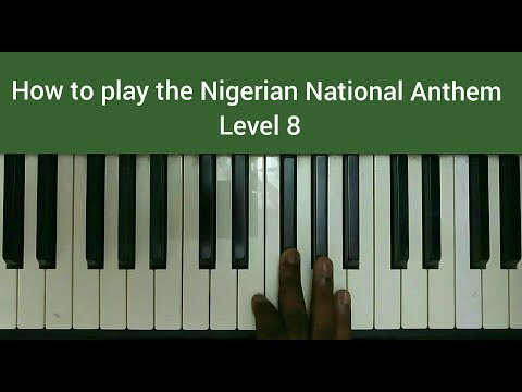 How to play the Nigerian National Anthem || Level 8