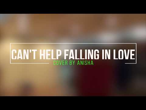 Can't Help Falling In Love | Cover By Anisha