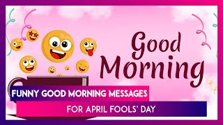 Funny Good Morning Messages: WhatsApp Images & Greetings To Spread Smiles On April Fools Day 2020