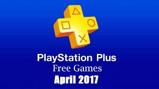 PlayStation Plus Free Games - April 2017