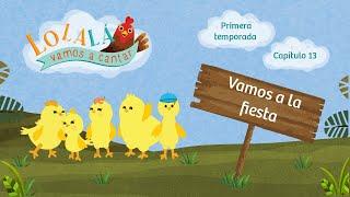 Lolalá vamos a cantar: Vamos a la fiesta - Serie infantil - Episode 13 - Season 1