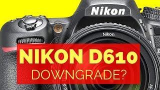 Nikon D610 DOWNGRADE to Nikon D7100 - Why It MIGHT Be a GOOD Idea