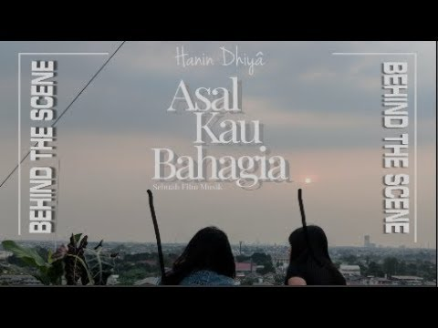 HANIN DHIYA - ASAL KAU BAHAGIA (Behind The Scene) Mp3