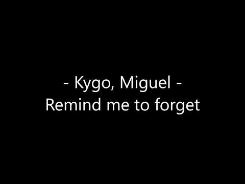 Kygo, Miguel - Remind me to forget Lyrics