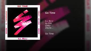 ILL BLU  - Go Time  ( Ft Geko , Ay Em , ZieZie & C. Tangana )