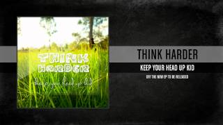 *PREVIEW* Think Harder- Keep Your Head Up Kid