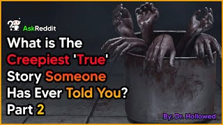 What is The Creepiest 'True' Story Some One Has Ever Told You? Part 2 AskReddit Scary