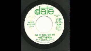 Van Trevor - Take Me Along With You
